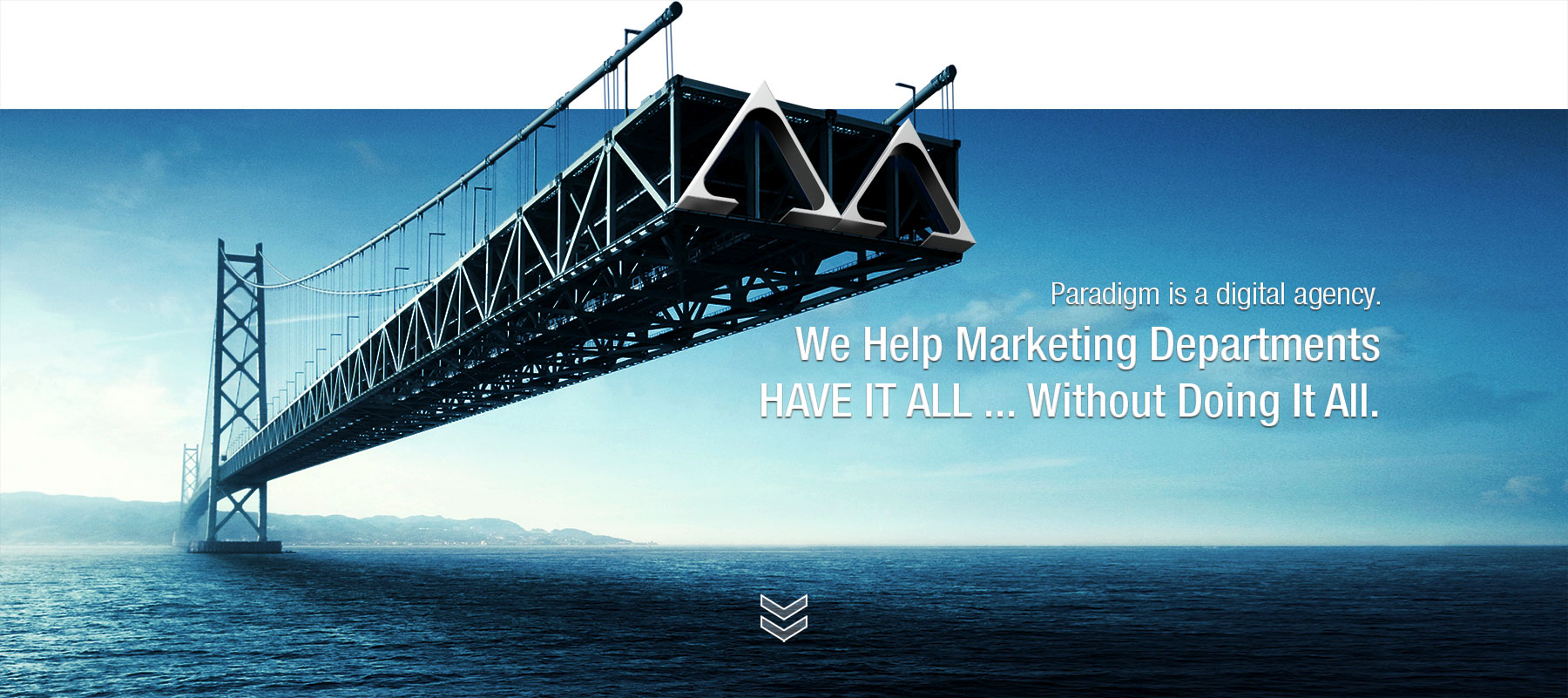We help marketing departments have it all ... without doing it all.