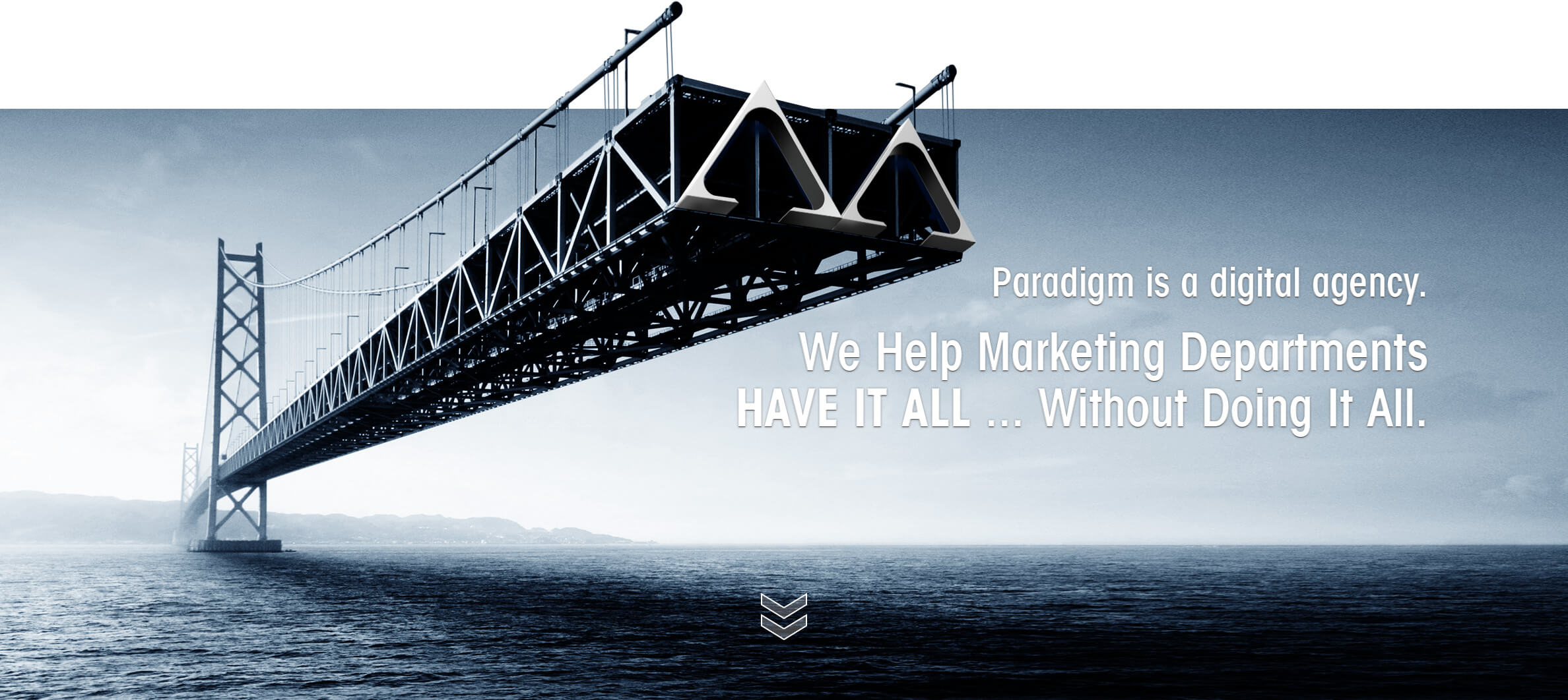 Paradigm is a digital agency. We Help Marketing Departments HAVE IT ALL ... Without Doing It All.